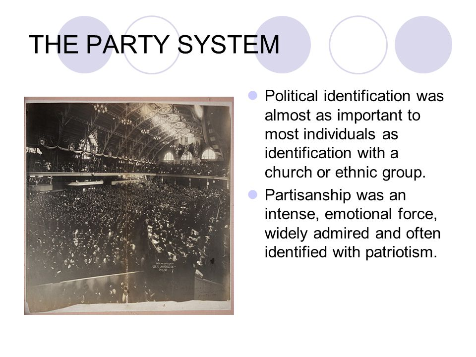 THE PARTY SYSTEM Political identification was almost as important to most individuals as identification with a church or ethnic group.
