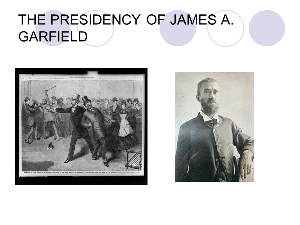 THE PRESIDENCY OF JAMES A. GARFIELD