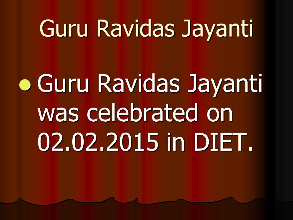Guru Ravidas Jayanti was celebrated on 02.02.2015 in DIET.