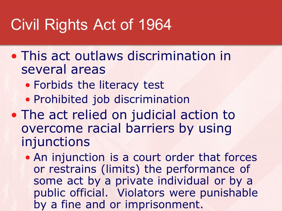 Civil Rights Act of 1964 This act outlaws discrimination in several areas. Forbids the literacy test.