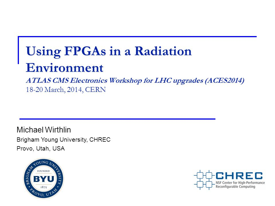 Using FPGAs in a Radiation Environment ATLAS CMS Electronics Workshop for LHC upgrades (ACES2014) 18-20 March, 2014, CERN