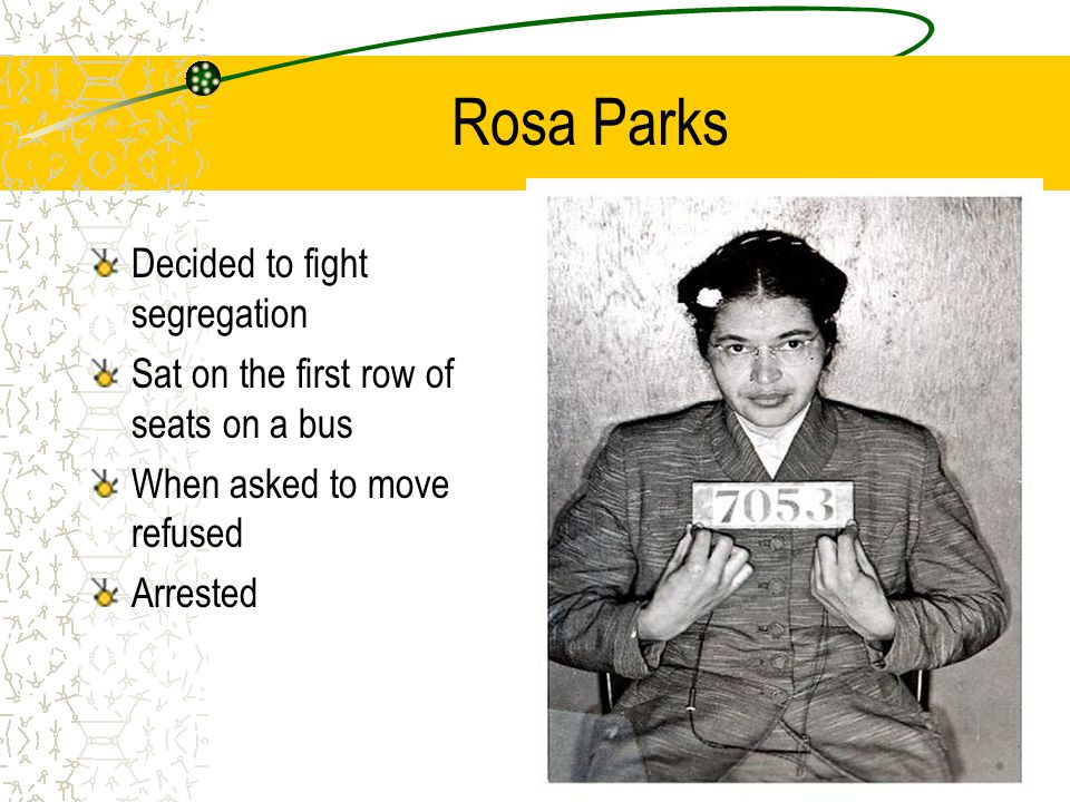 Rosa Parks Decided to fight segregation