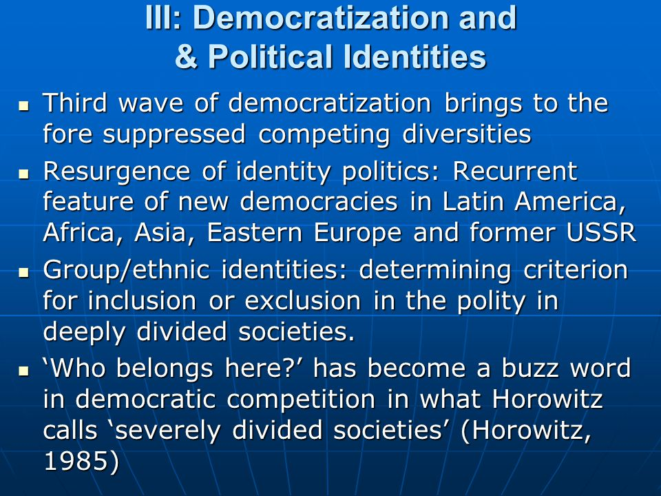 III: Democratization and & Political Identities
