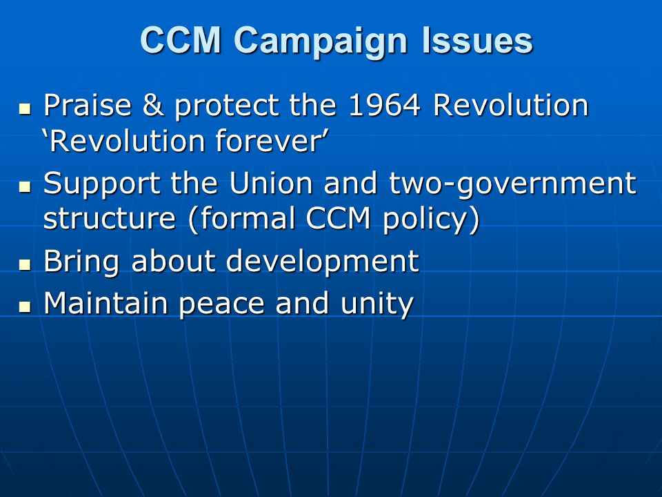 CCM Campaign Issues Praise & protect the 1964 Revolution 'Revolution forever' Support the Union and two-government structure (formal CCM policy)