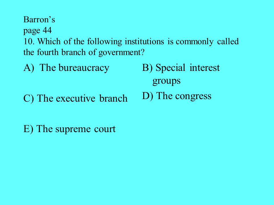 C) The executive branch E) The supreme court
