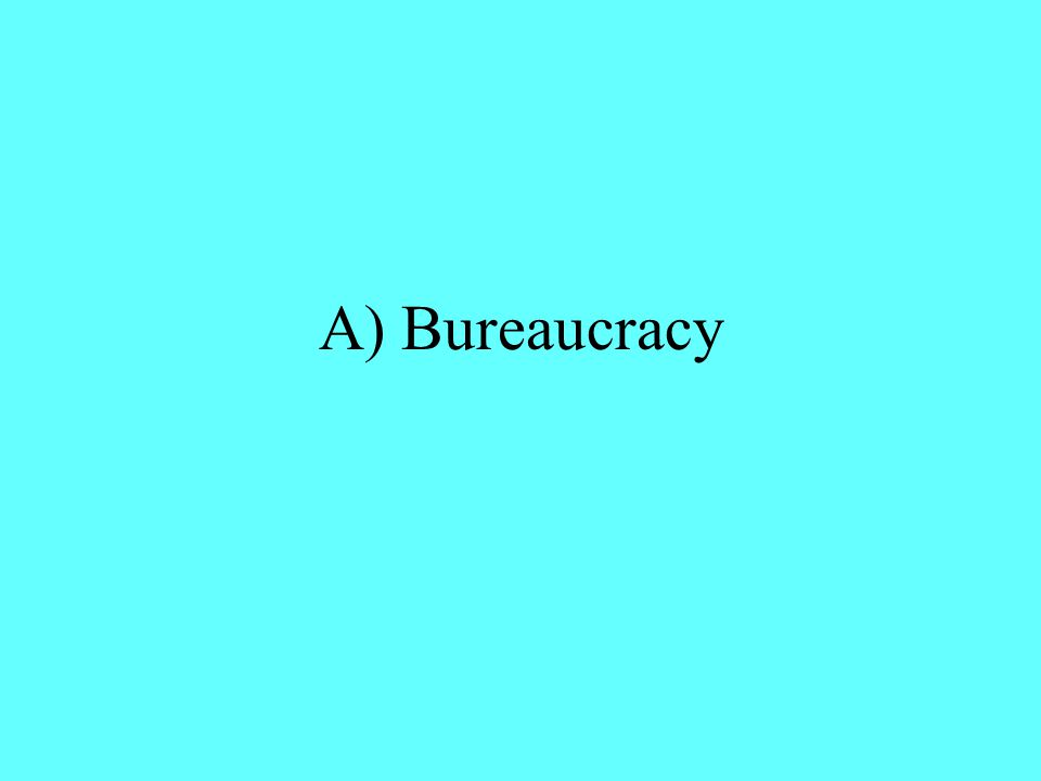 A) Bureaucracy