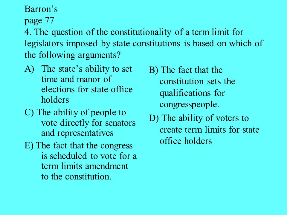 Barron's page 77 4. The question of the constitutionality of a term limit for legislators imposed by state constitutions is based on which of the following arguments