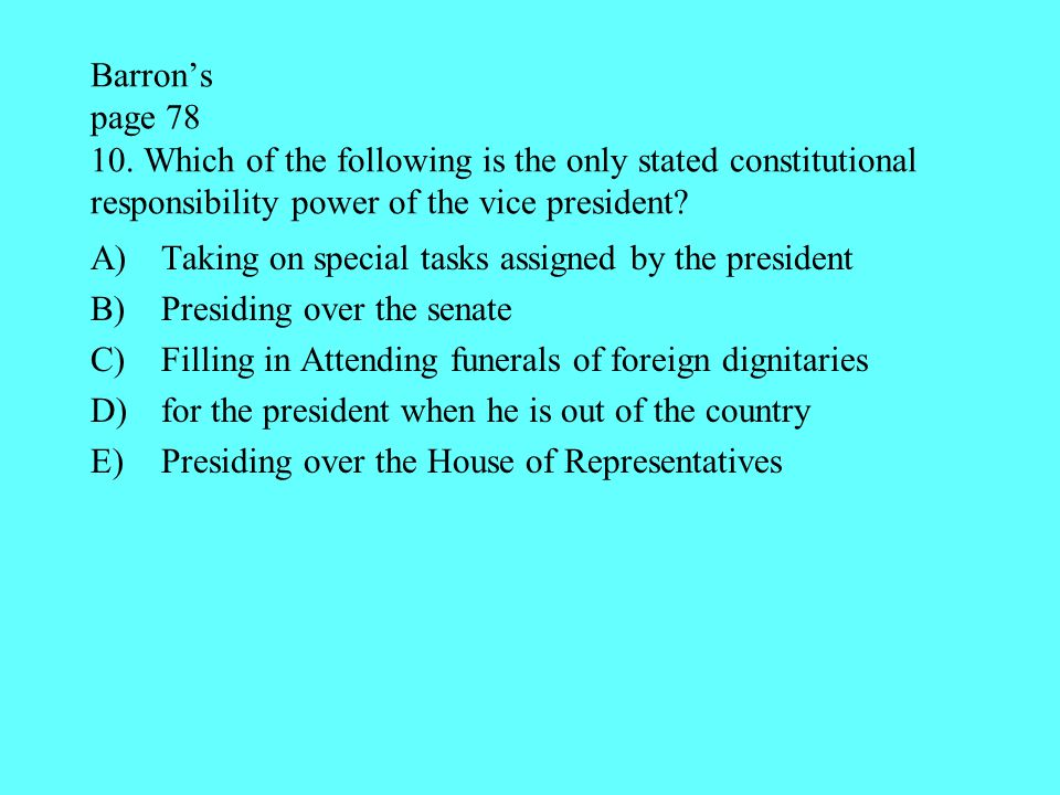Barron's page 78 10. Which of the following is the only stated constitutional responsibility power of the vice president
