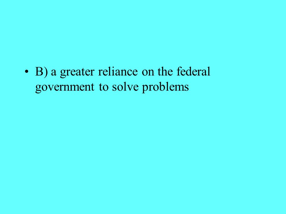 B) a greater reliance on the federal government to solve problems