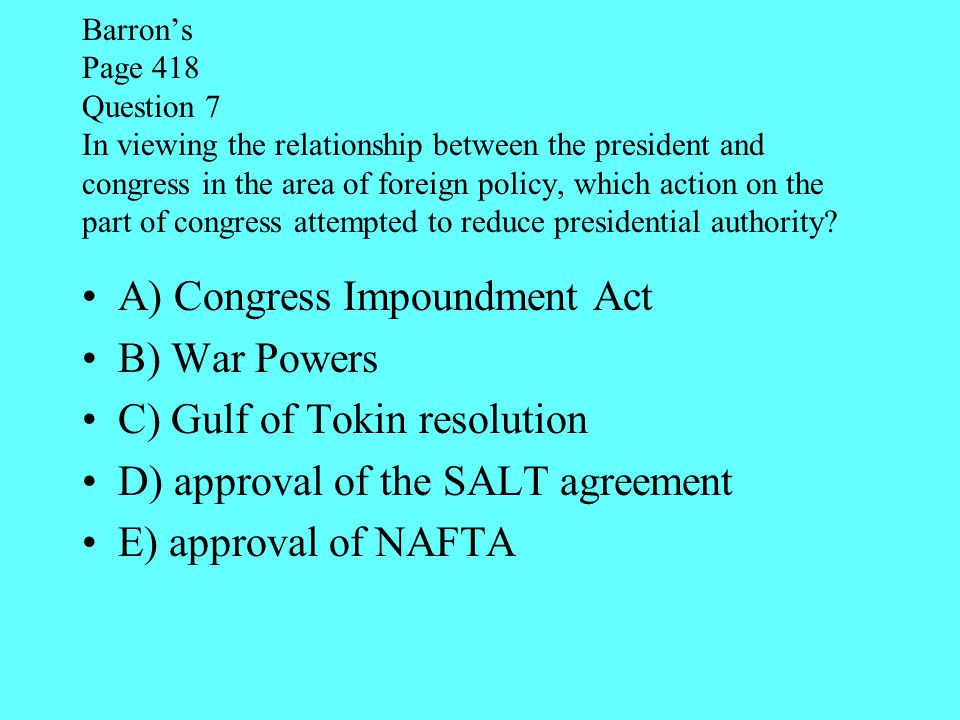 A) Congress Impoundment Act B) War Powers C) Gulf of Tokin resolution
