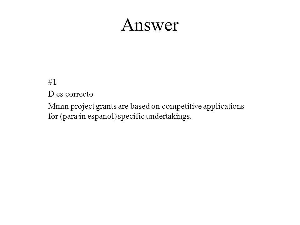 Answer #1. D es correcto.