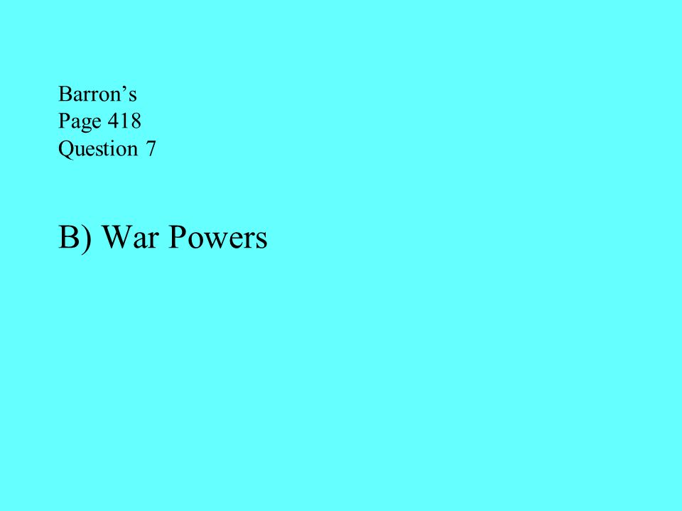 Barron's Page 418 Question 7 B) War Powers