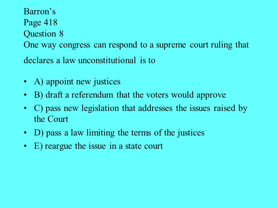 Barron's Page 418 Question 8 One way congress can respond to a supreme court ruling that declares a law unconstitutional is to