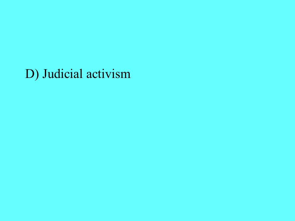 D) Judicial activism