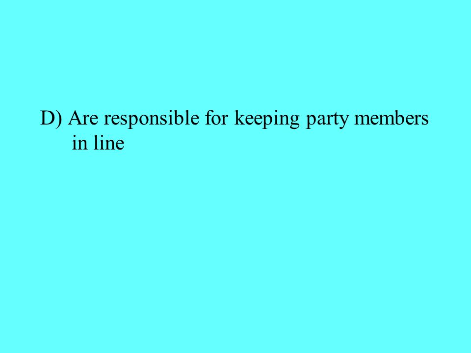 D) Are responsible for keeping party members in line
