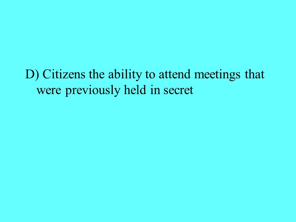 D) Citizens the ability to attend meetings that were previously held in secret
