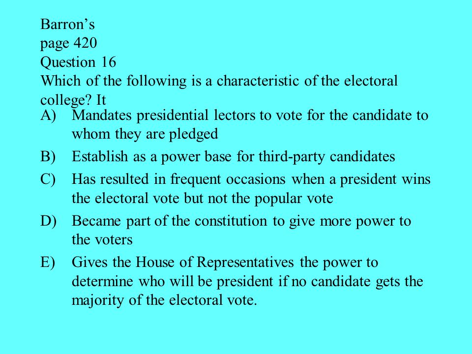 Barron's page 420 Question 16 Which of the following is a characteristic of the electoral college It