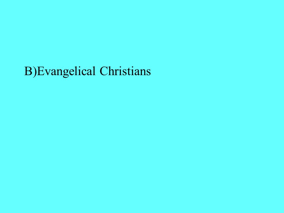 B)Evangelical Christians