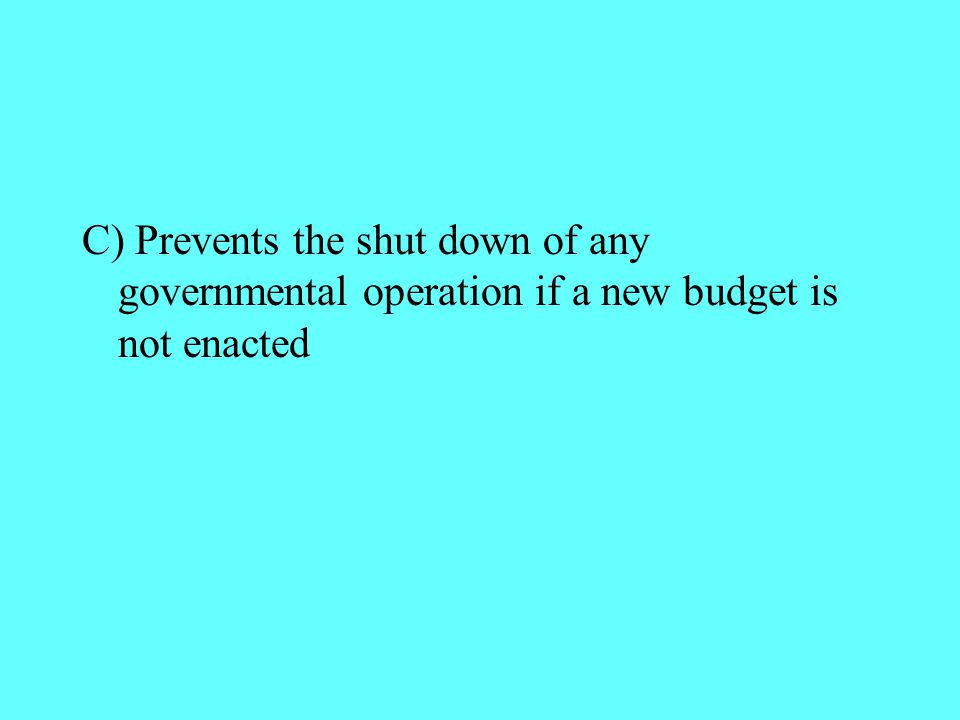 C) Prevents the shut down of any governmental operation if a new budget is not enacted