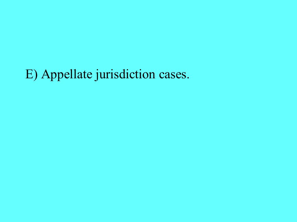 E) Appellate jurisdiction cases.