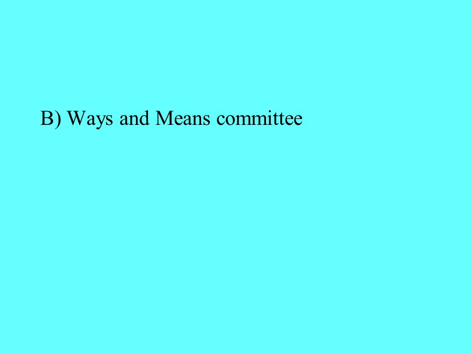 B) Ways and Means committee