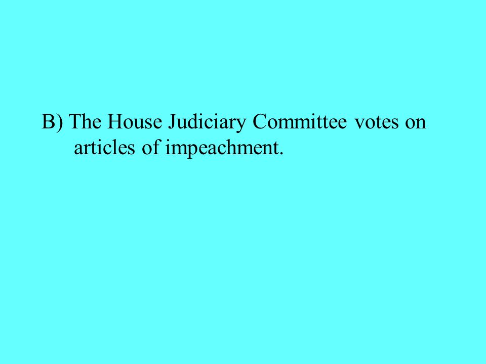 B) The House Judiciary Committee votes on articles of impeachment.