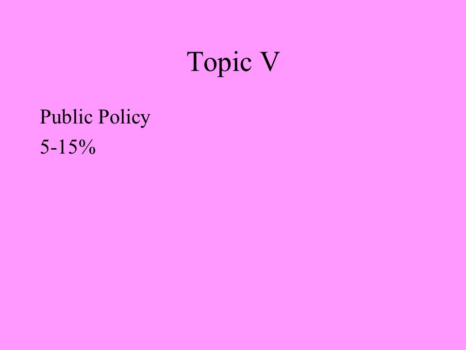 Topic V Public Policy 5-15%