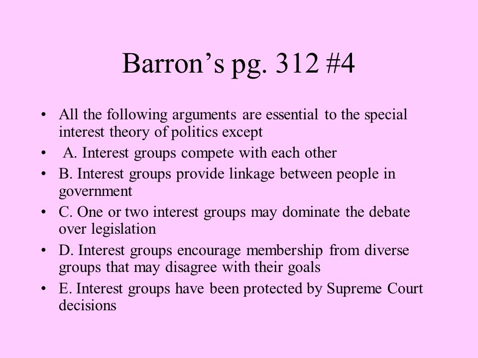 Barron's pg. 312 #4 All the following arguments are essential to the special interest theory of politics except.
