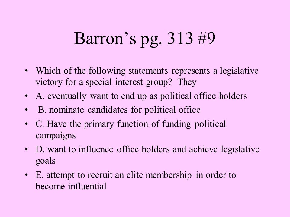 Barron's pg. 313 #9 Which of the following statements represents a legislative victory for a special interest group They.