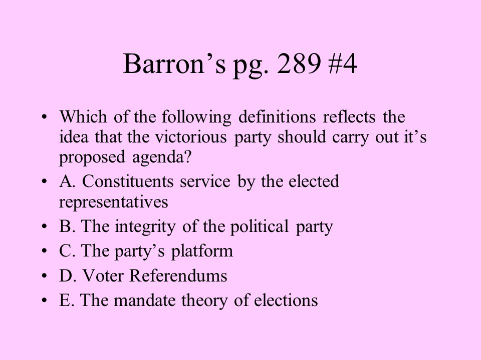 Barron's pg. 289 #4 Which of the following definitions reflects the idea that the victorious party should carry out it's proposed agenda