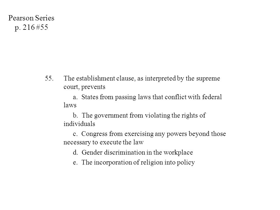 Pearson Series p. 216 #55 The establishment clause, as interpreted by the supreme court, prevents.