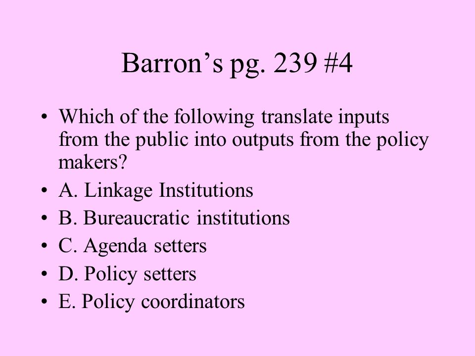 Barron's pg. 239 #4 Which of the following translate inputs from the public into outputs from the policy makers