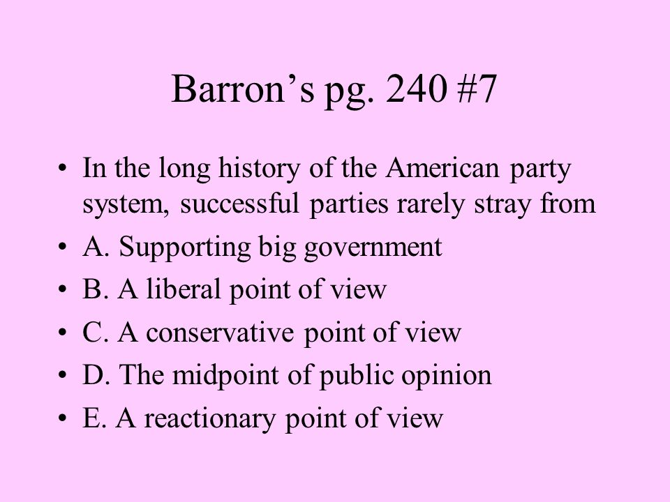 Barron's pg. 240 #7 In the long history of the American party system, successful parties rarely stray from.