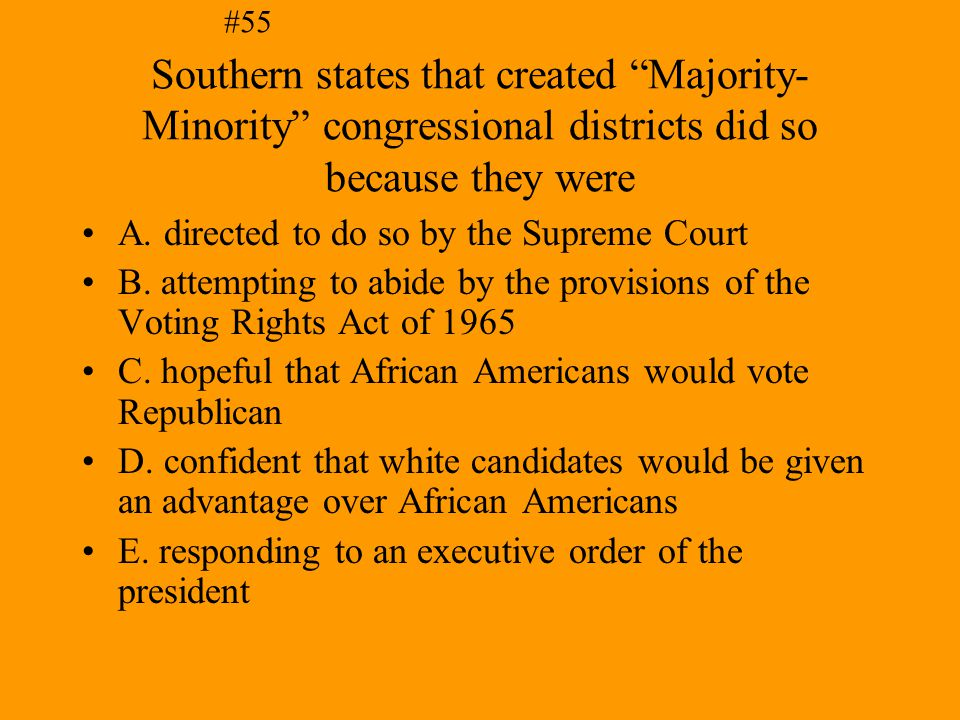 #55 Southern states that created Majority- Minority congressional districts did so because they were.