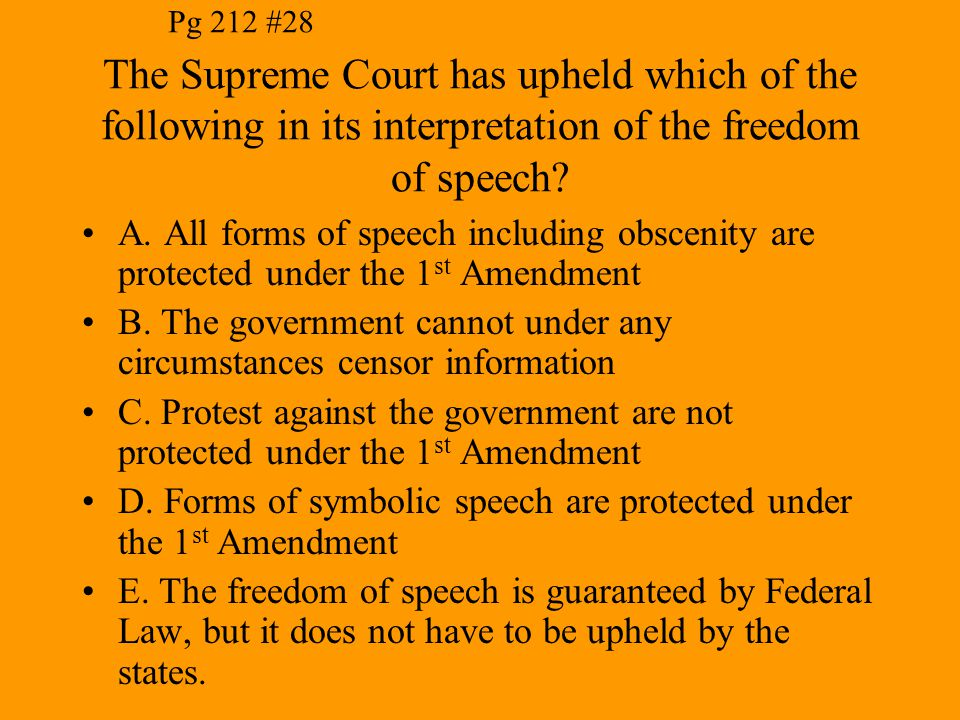 Pg 212 #28 The Supreme Court has upheld which of the following in its interpretation of the freedom of speech