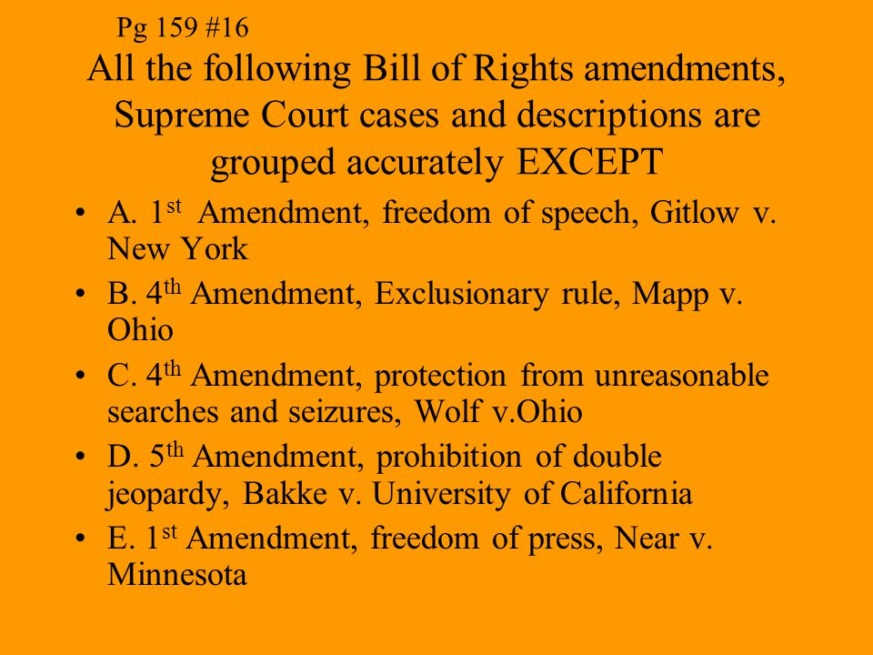 Pg 159 #16 All the following Bill of Rights amendments, Supreme Court cases and descriptions are grouped accurately EXCEPT.