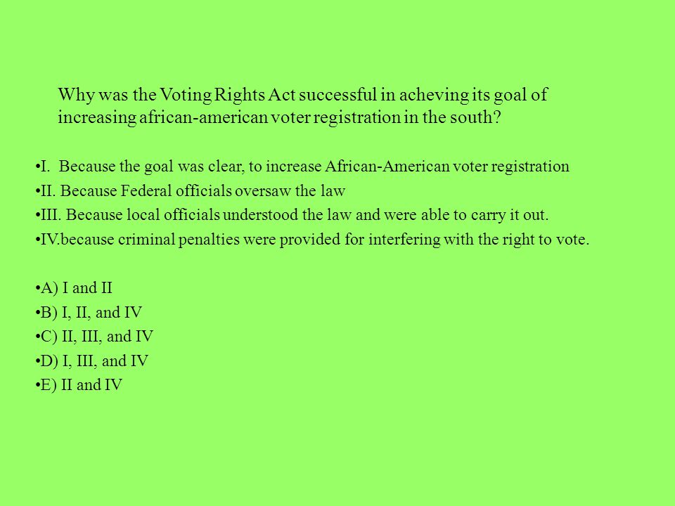 Why was the Voting Rights Act successful in acheving its goal of increasing african-american voter registration in the south