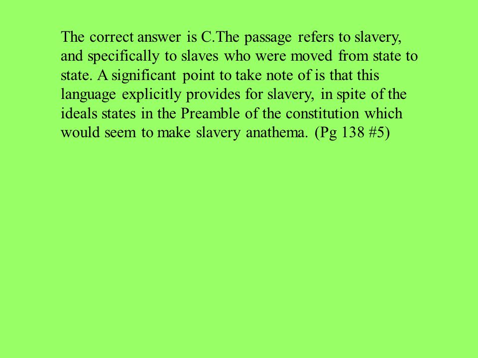 The correct answer is C.The passage refers to slavery, and specifically to slaves who were moved from state to state.