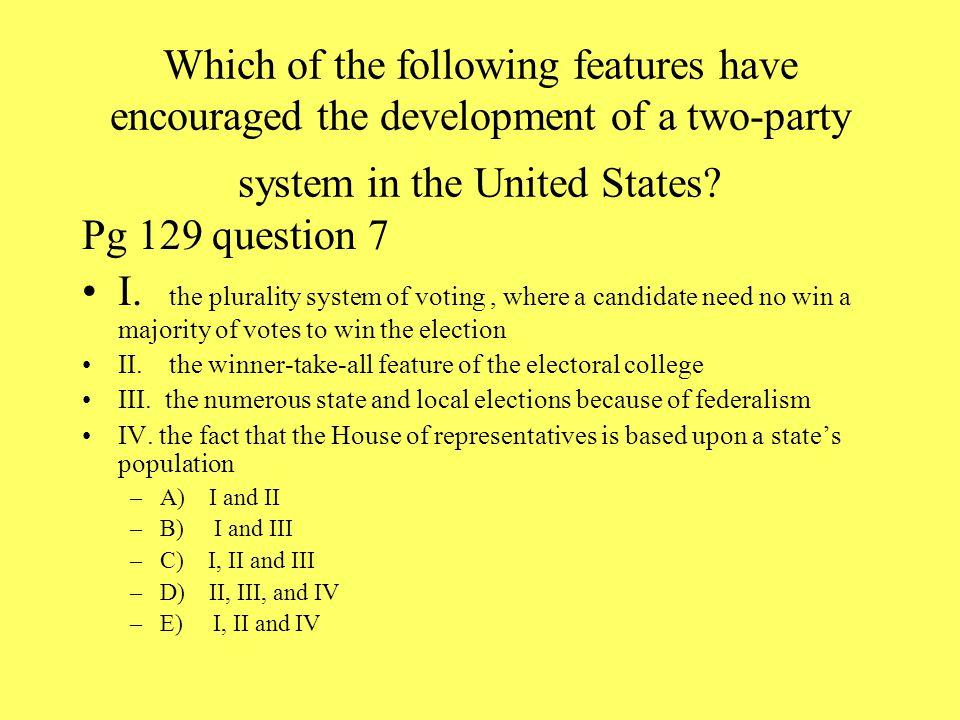 Which of the following features have encouraged the development of a two-party system in the United States