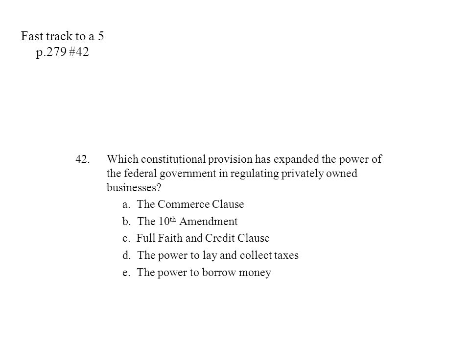 Fast track to a 5 p.279 #42 Which constitutional provision has expanded the power of the federal government in regulating privately owned businesses
