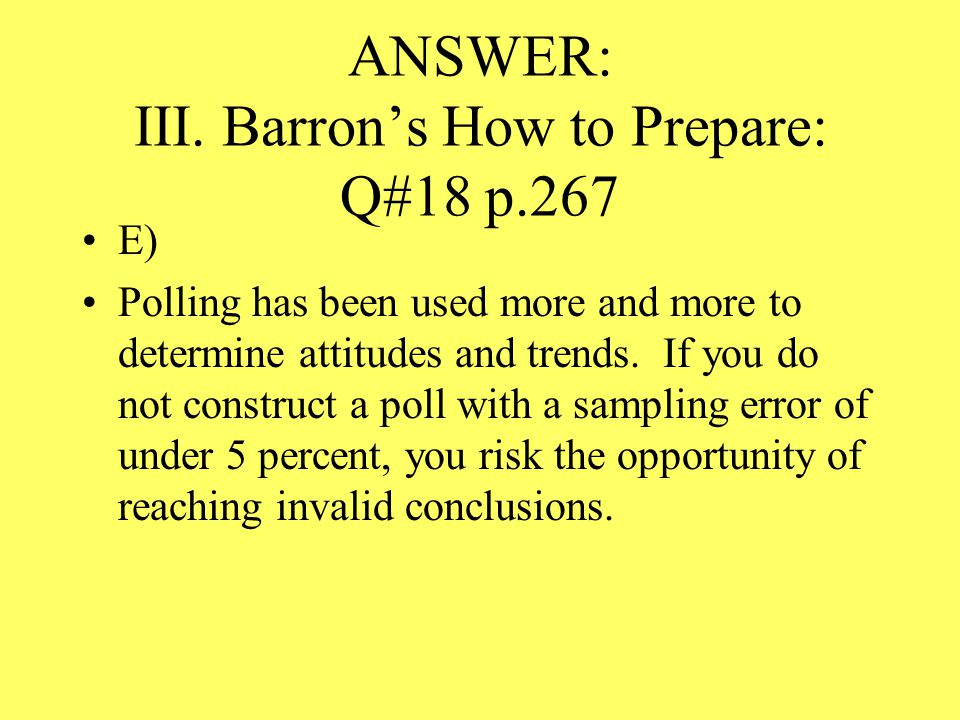 ANSWER: III. Barron's How to Prepare: Q#18 p.267