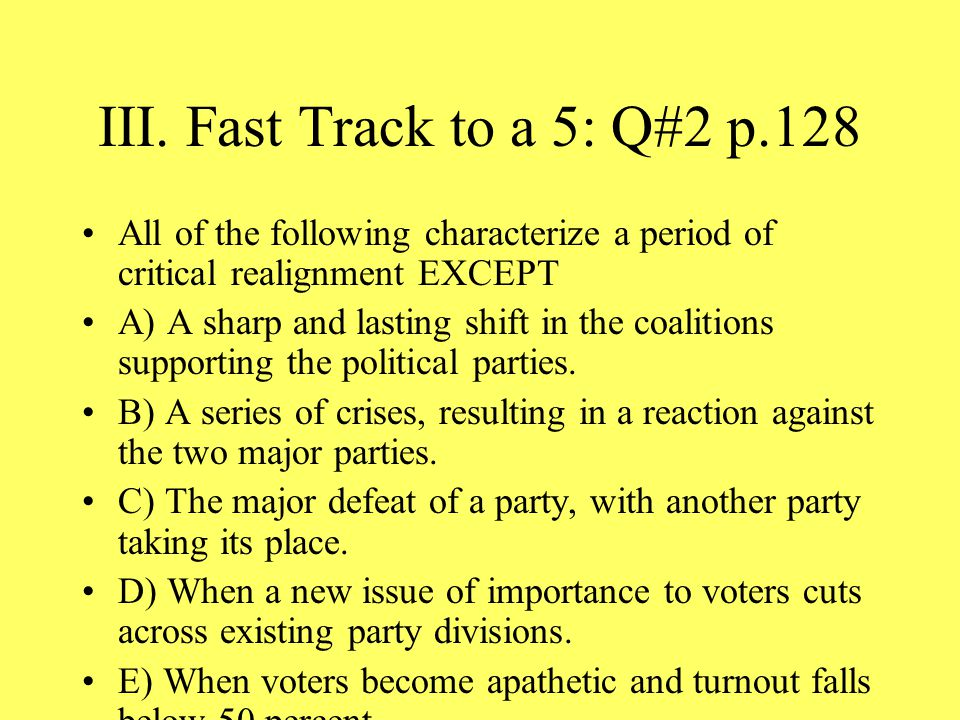 III. Fast Track to a 5: Q#2 p.128 All of the following characterize a period of critical realignment EXCEPT.