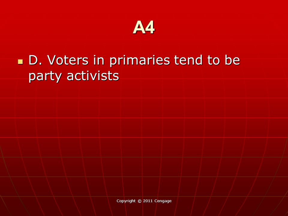 A4 D. Voters in primaries tend to be party activists
