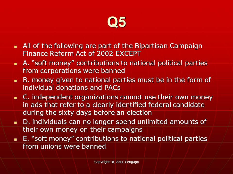 Q5 All of the following are part of the Bipartisan Campaign Finance Reform Act of 2002 EXCEPT.