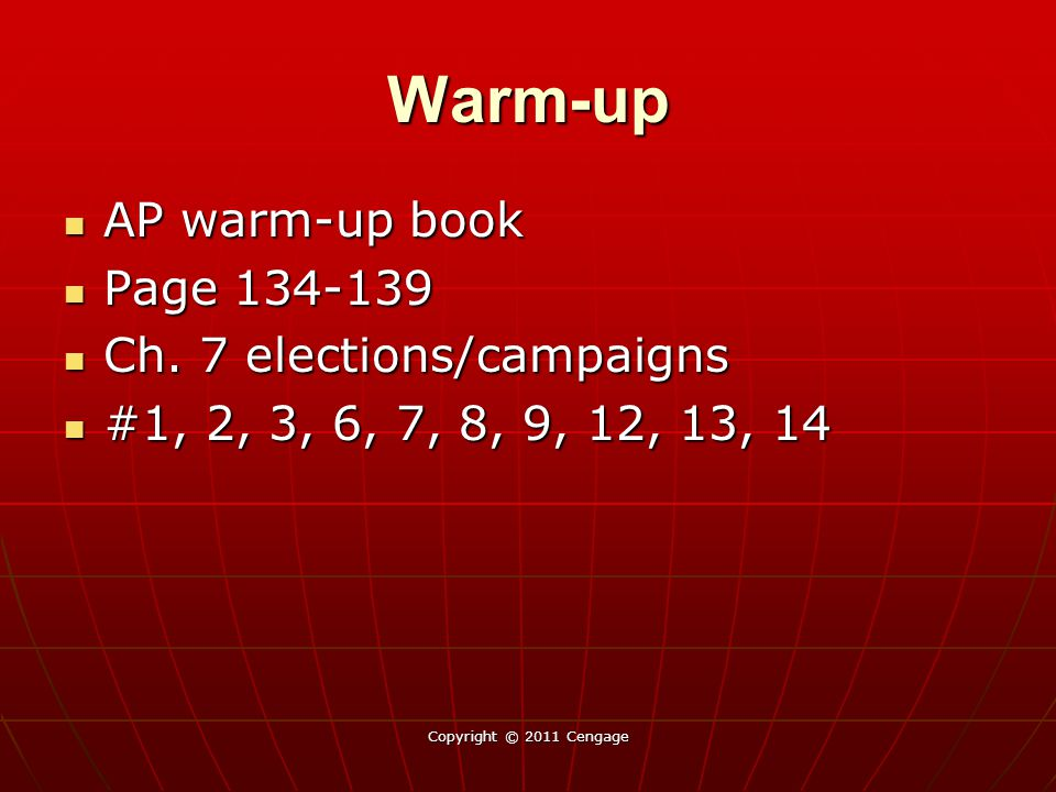 Warm-up AP warm-up book Page 134-139 Ch. 7 elections/campaigns