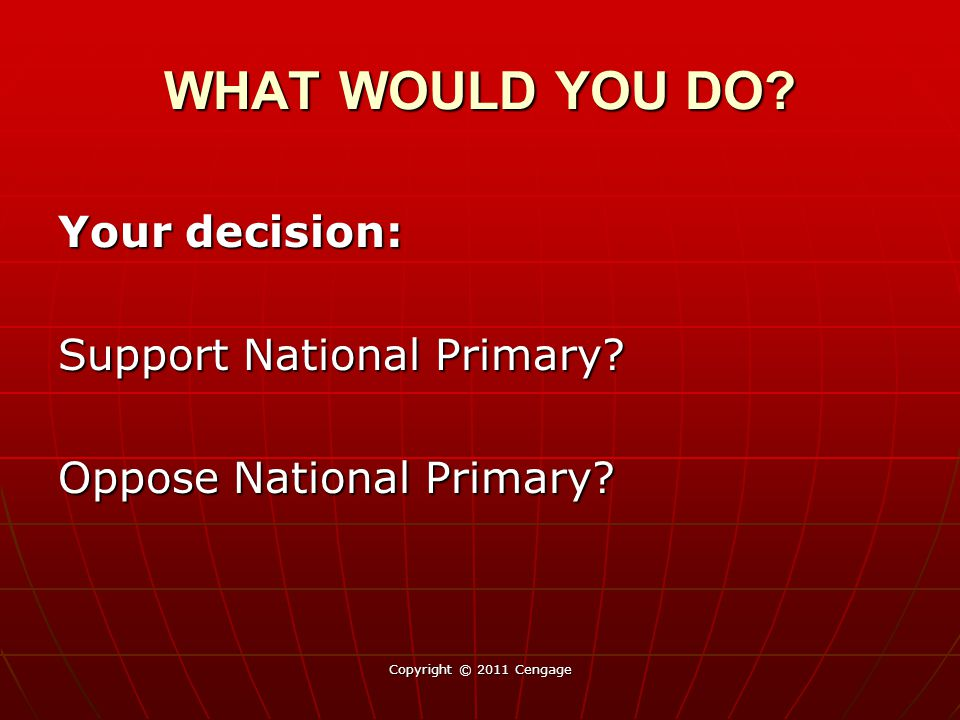 WHAT WOULD YOU DO. Your decision: Support National Primary.