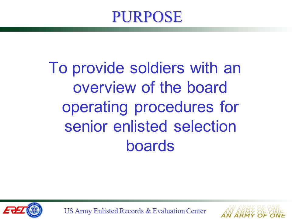 PURPOSE To provide soldiers with an overview of the board operating procedures for senior enlisted selection boards.