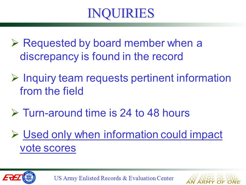 INQUIRIES Requested by board member when a discrepancy is found in the record. Inquiry team requests pertinent information from the field.