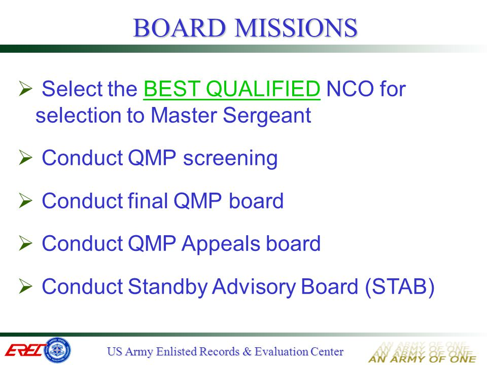 BOARD MISSIONS Select the BEST QUALIFIED NCO for selection to Master Sergeant. Conduct QMP screening.