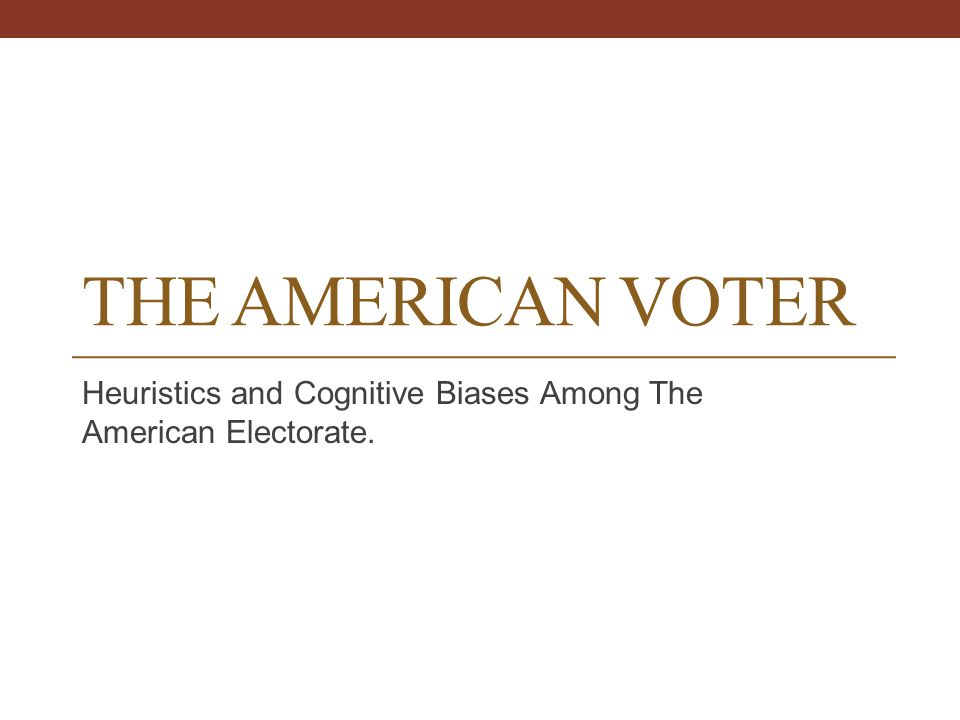 Heuristics and Cognitive Biases Among The American Electorate.